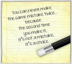 QUOTES BOUQUET: You Can Never Make The Same Mistake Twice, Because ...