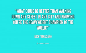 quote-Rocky-Marciano-what-could-be-better-than-walking-down-201143_1 ...