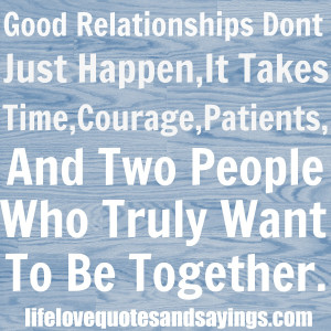 Good Relationships Don't Just Happen , It Takes Time , Courage ...