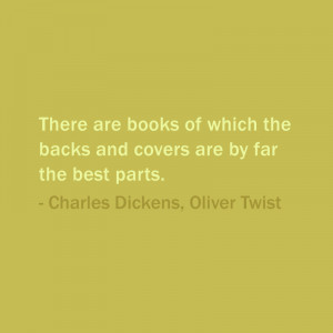 ... covers are by far the best parts. — Charles Dickens, Oliver Twist