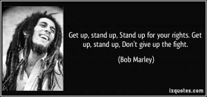 get-up-stand-up-stand-up-for-your-rights-get-up-stand-up-don-t-give-up ...