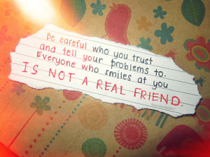... to Everyone Who Smiles at You Is Not A Real Friend ~ Friendship Quote