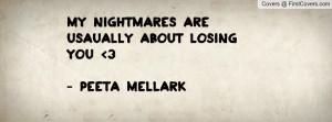 my nightmares are usaually about losing you 3- peeta mellark ...