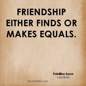 Publilius Syrus Friendship Quotes