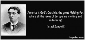 America is God's Crucible, the great Melting-Pot where all the races ...