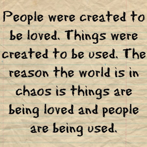 ... To Be Loved Things Were Created To Be Used - Being Unappreciated Quote