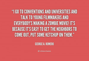 quote-George-A.-Romero-i-go-to-conventions-and-universities-and-210536 ...