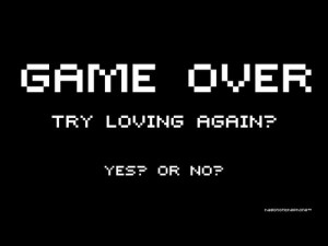 Game Over try again. – Love Quote