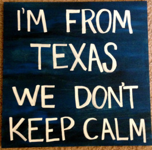 Wooden Sign: I'm From Texas We Don't Keep Calm