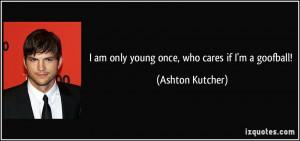 More Ashton Kutcher Quotes