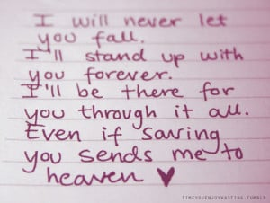 ... Be There For You Through It All. Even If Saving You Sends Me To Heaven