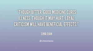Though bitter, good medicine cures illness. Though it may hurt, loyal ...