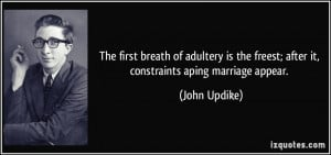 The first breath of adultery is the freest; after it, constraints ...