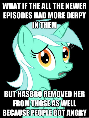 What if the all the newer episodes had more derpy in them But hasbro ...
