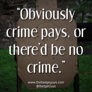 with the quote crime doesn't pay? Well obviously it does. Crime ...