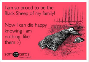 Funny Family Ecard: I am the so proud to be the Black Sheep of my ...