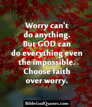 Worry Can't Do Anything. But God Can Do Everything Even The ...
