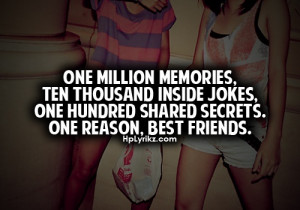 Best Friend Quotes / One million memories, ten thousand inside jokes ...