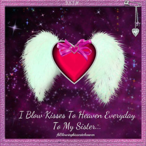 Blow Kisses to Heaven to my Sister everyday
