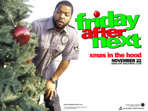 ... Christmas Is Some Fat Bitches, And A Bag Of Weed: Friday After Next