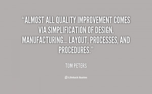 Almost all quality improvement comes via simplification of design ...