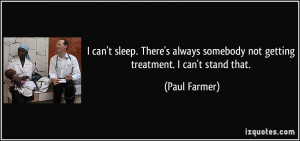 can't sleep. There's always somebody not getting treatment. I can't ...