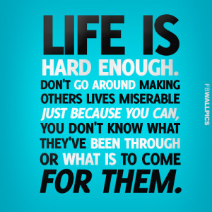 Life Is Hard Enough Life Advice Quote Picture