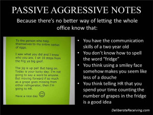 being passive aggressive, so be the bigger (and less annoying) person ...