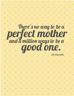 There's No Way To Be A Perfect Mother And A Million Ways To Be A ...