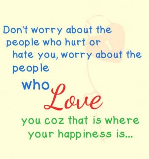 Dont worry about the people who hurt or hate