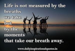 ... take-but-by-the-moments-that-take-our-breath-away-inspirational-quote