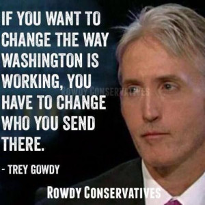Vote out the GOP. Trey Gowdy is correct. They're fucking is over day ...