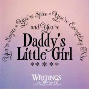 ... re spice, you're everything nice and you're Daddy's Little Girl