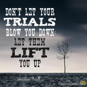 Woodrow Kroll Quote – How To Use Trials To Lift You Up