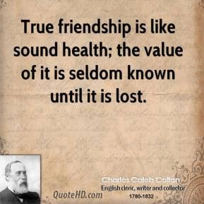 Charles Caleb Colton - True friendship is like sound health; the value ...
