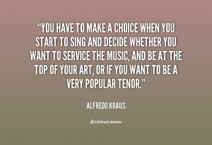quote-Alfredo-Kraus-you-have-to-make-a-choice-when-77405.png