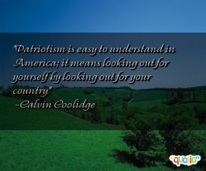 Patriotism is easy to understand in America; it means looking out for ...