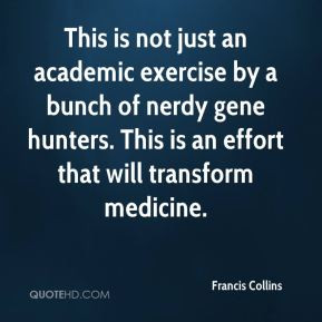 Francis Collins - This is not just an academic exercise by a bunch of ...