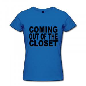 Girls O Neck Tee Coming Out Closet Gay And Lesbian T Shirt cool quotes ...