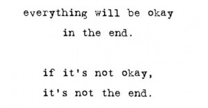 Everything Will be okay In the End ~ Funny Quote