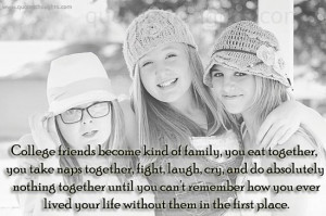 College friends become kind of family, you eat together, you take naps ...
