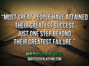 ... Success Just One Step Beyond Their Greatest Failure - Napoleon Hill