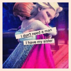 82336-I-Dont-Need-A-Man-I-Have-My-Sister.jpg