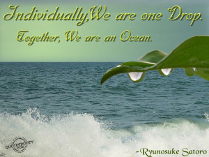 Individually, We Are One Drop. Together, We Are An Ocean ...