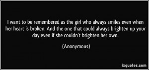 want to be remembered as the girl who always smiles even when her ...
