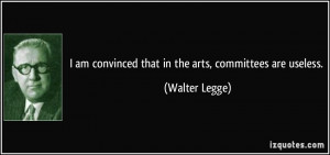 quote-i-am-convinced-that-in-the-arts-committees-are-useless-walter ...