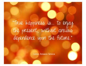 The Happiness Is Enjoy The Present.