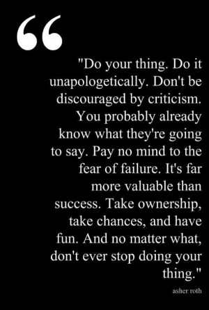 Doing it. No matter what critics say, it's my life, not yours.