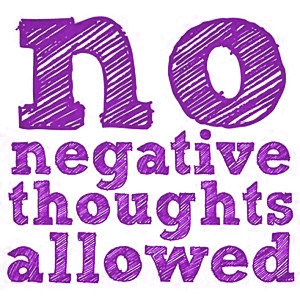 """Positive Thinking Quote 3: """"No negative thoughts allowed"""""""