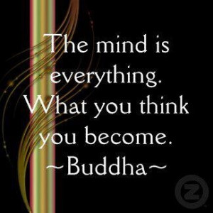 What you think you become...